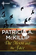 The Moon and the Face ebook by Patricia A. McKillip