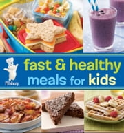 Pillsbury Fast & Healthy Meals for Kids ebook by Pillsbury Editors