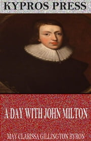 A Day with John Milton ebook by May Clarissa Gillington Byron