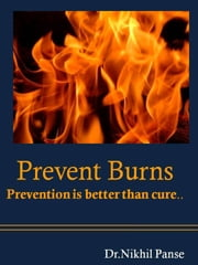 Prevent Burns..Prevention is better than cure ebook by Nikhil Panse