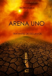 Arena Uno: Tratantes De Esclavos ebook by Morgan Rice