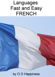 Languages Fast and Easy ~ French ebook by O-O Happiness