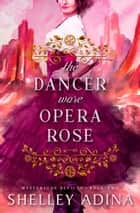 The Dancer Wore Opera Rose - Mysterious Devices 2 ebook by