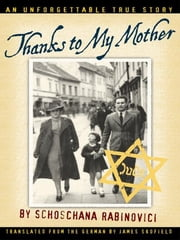Thanks to My Mother ebook by Schoschana Rabinovici,James Skofield