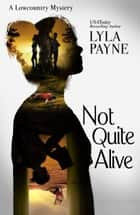 Not Quite Alive (A Lowcountry Mystery) ebook by Lyla Payne