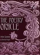 The Poetry Oracle ebook by Amber Guetebier, Brenda Knight