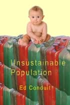 Unsustainable Population ebook by Ed Conduit