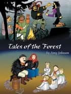 Tales of the Forest ebook by Amy Johnson, Amy Johnson