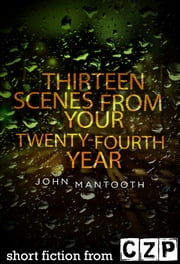 Thirteen Scenes from Your Twenty-Fourth Year ebook by John Mantooth