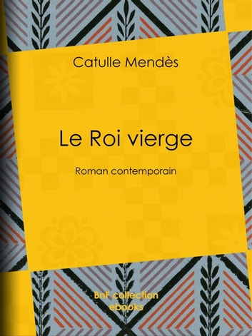 Le Roi vierge - Roman contemporain ebook by Catulle Mendès