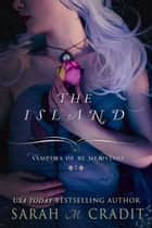 The Island - Vampires of the Merovingi Book 1 ebook by Sarah M. Cradit