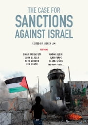 The Case for Sanctions Against Israel ebook by Omar Barghouti,Naomi Klein,Ilan Pappe,Slavoj Zizek,Ra'Anan Alexandrowicz