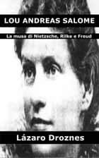 Lou Andreas Salomé ebook by Lázaro Droznes