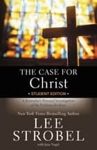The Case for Christ Student Edition ebook by Lee Strobel,Jane Vogel