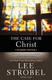The Case for Christ Student Edition - A Journalist's Personal Investigation of the Evidence for Jesus ebook by Lee Strobel,Jane Vogel