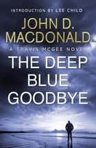 The Deep Blue Goodbye: Introduction by Lee Child - Travis McGee, No. 1 ebook by John D MacDonald