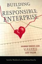 Building the Responsible Enterprise - Where Vision and Values Add Value ebook by Sandra Waddock, Andreas Rasche
