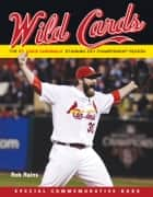 Wild Cards - The St. Louis Cardinals' Stunning 2011 Championship Season ebook by Rob Rains