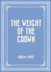 The Weight of the Crown ebook by Fred M. White