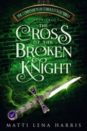 The Cross of the Broken Knight ebooks by Matti Lena Harris