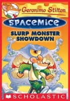 Slurp Monster Showdown (Geronimo Stilton Spacemice #9) ebook by Geronimo Stilton