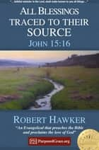 All Blessings Traced to their Source - John 15:16 - Specimens of Preaching ebook by Robert Hawker