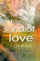 A Forever Kind of Love ebook by Ellie Wade