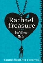 Don't Fence Me In: Grassroots Wisdom From a Country Gal ebook by Rachael Treasure