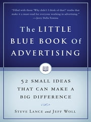 The Little Blue Book of Advertising - 52 Small Ideas That Can Make a Big Difference ebook by Steve Lance,Jeff Woll