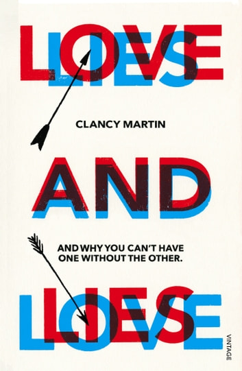 Love and Lies - And Why You Can't Have One Without the Other ebook by Clancy Martin