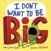 I Don't Want to Be Big ebook by Dev Petty,Mike Boldt