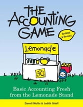 Accounting Game: Basic Accounting Fresh from the Lemonade Stand ebook by Darrell Mullis,Judith Orloff
