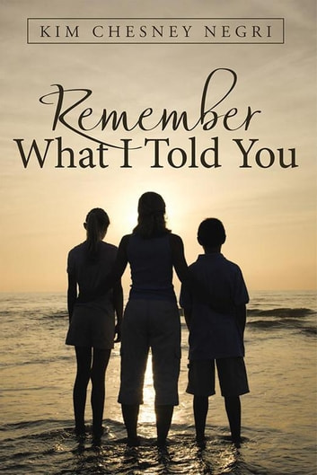 Remember What I Told You ebook by Kim Chesney Negri
