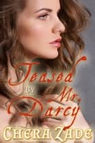 Teased by Mr. Darcy - As Mr. Darcy Commands, #2 ebook by A Lady, Chera Zade, Delaney Jane