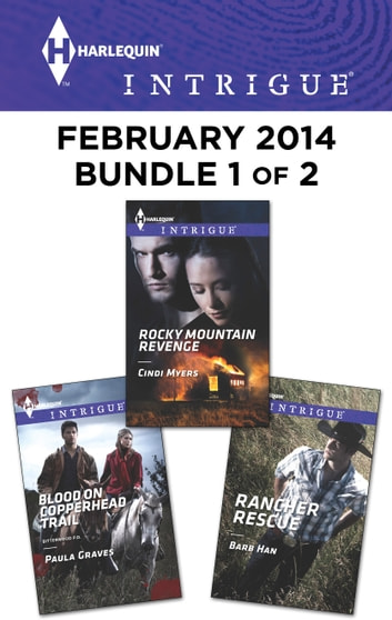 Harlequin Intrigue February 2014 - Bundle 1 of 2 - Blood on Copperhead Trail\Rocky Mountain Revenge\Rancher Rescue ebook by Paula Graves,Cindi Myers,Barb Han