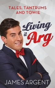 Living it Arg ebook by James Argent