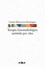 Terapia fonoaudiológica assistida por cães ebook by Camila Mantovani Domingues