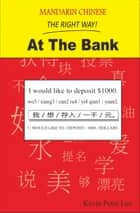 Mandarin Chinese The Right Way! At The Bank ebook by Kevin Peter Lee