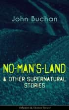 NO-MAN'S-LAND & Other Supernatural Stories (Mystery & Horror Series) - The Watcher by the Threshold, Space, The Keeper of Cademuir, A Journey of Little Profit, The Outgoing of the Tide, The Grove of Ashtaroth, Basilissa & Fullcircle ebook by John Buchan