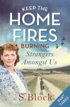 Keep the Home Fires Burning - Part Three - Title to be revealed eBook by S. Block