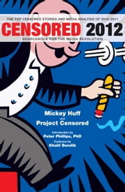 Censored 2012 - The Top 25 Censored Stories of 2010-11 ebook by Mickey Huff,Project Censored
