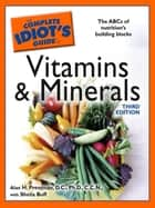 The Complete Idiot's Guide to Vitamins and Minerals, 3rd Edition ebook by Sheila Buff, Alan H Pressman D.C., Ph.D.,...