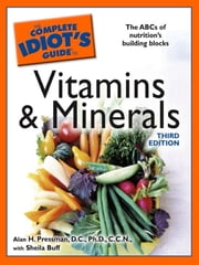 The Complete Idiot's Guide to Vitamins and Minerals, 3rd Edition ebook by Sheila Buff,Alan H Pressman D.C., Ph.D., C.N.N.
