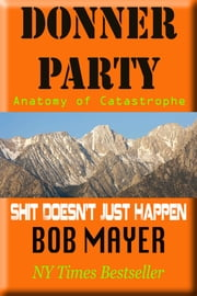 The Donner Party - Anatomy of Catastrophe ebook by Bob Mayer