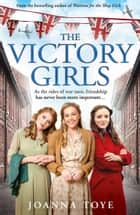 The Victory Girls (The Shop Girls, Book 5) ebook by Joanna Toye