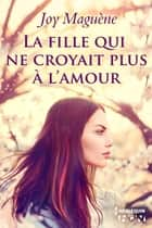 La fille qui ne croyait plus à l'amour ebook by Joy Maguène