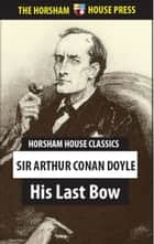 His Last Bow - An Epilogue of Sherlock Holmes ebook by Sir Arthur Conan Doyle