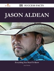 Jason Aldean 178 Success Facts - Everything you need to know about Jason Aldean ebook by Janet Bender
