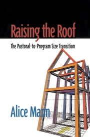 Raising the Roof - The Pastoral-to-Program Size Transition ebook by Alice Mann