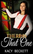 There is That One ebook by Kacy Beckett